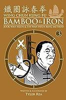 Wing Chun Kung Fu Bamboo & Iron 3: Jook Wan Heun & Tin Wan Heun Ring Method: Training Methods of Sifu Lee Bing Choi