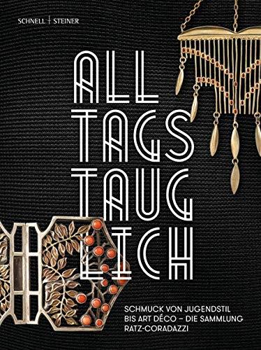 Alltagstauglich!: Schmuck von Jugendstil bis Art déco - Die Sammlung Ratz-Coradazzi