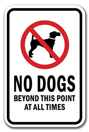 """No Dogs Beyond This Point at All Times Sign 12"""" X 18"""" Heavy Gauge Aluminum Signs"""