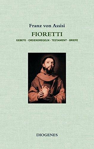 Fioretti: Gebete / Ordensregeln / Testament / Briefe