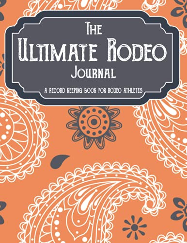 Compare Textbook Prices for THE ULTIMATE RODEO JOURNAL: A RECORD KEEPING BOOK FOR RODEO ATHLETES  ISBN 9798456929426 by PUBLISHING, INDIAN CREEK
