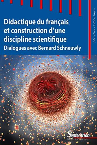 Didactique du français et construction d'une discipline scientifique: Dialogues avec Bernard Schneuwly (French Edition)