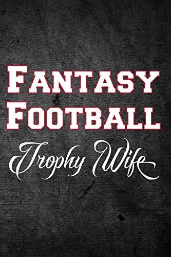 Fantasy Football Trophy Wife: Fantasy Football Season Blank Lined Journal For Sports Fans Notebook