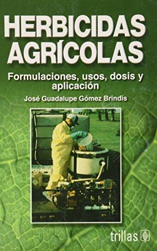 Herbicidas agricolas / Agricultural herbicides: Formulaciones, usos, dosis y aplicacion / Formulations, Uses, Dosage and Application