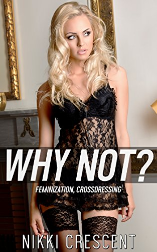 WHY NOT? (Feminization, Crossdressing) (English Edition)