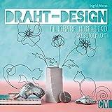 Draht-Design. Filigrane Home-Deko selbst gemacht.: Aktuelle Motive zum Nachbasteln. Mit Vorlagen in...