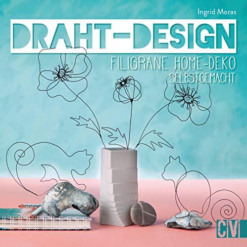 Draht-Design. Filigrane Home-Deko selbst gemacht.: Aktuelle Motive zum Nachbasteln. Mit Vorlagen in Originalgröße.