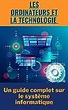 Les Ordinateurs et la technologie: Un guide complet sur le système informatique