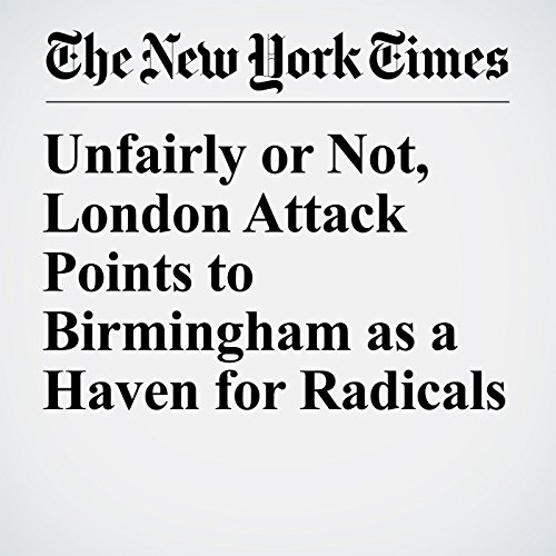 Unfairly or Not, London Attack Points to Birmingham as a Haven for Radicals copertina