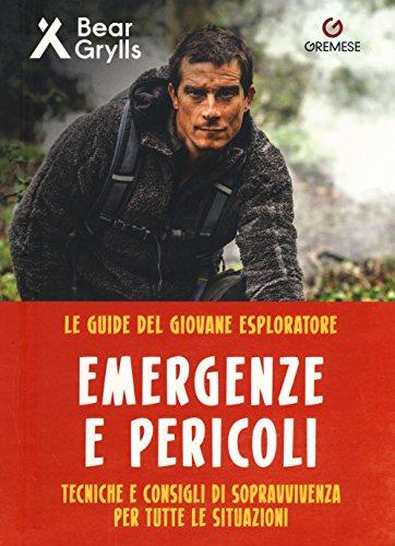 Pericoli ed emergenze. Teniche e consigli di sopravvivenza per tutte le situazioni. Le guide del giovane esploratore. Ediz. a colori