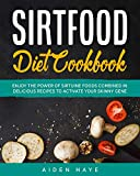 SIRTFOOD DIET COOKBOOK : Enjoy the Power of Sirtuine Foods Combined in Delicious Recipes to Activate Your Skinny Gene (English Edition)