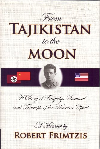 Book: From Tajikistan To The Moon - A Story Of Tragedy, Survival And Triumph Of The Human Spirit by Robert Frimtzis