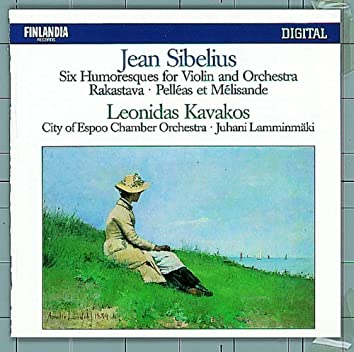 Jean Sibelius : Six Humoresques for Violin and Orchestra, Rakastava, Pelléas Et Mélisande