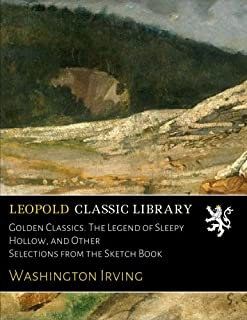 Golden Classics. The Legend of Sleepy Hollow, and Other Selections from the Sketch Book