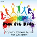 Fun Fit Kids - Popular Fitness Music for Children, Vol. 3