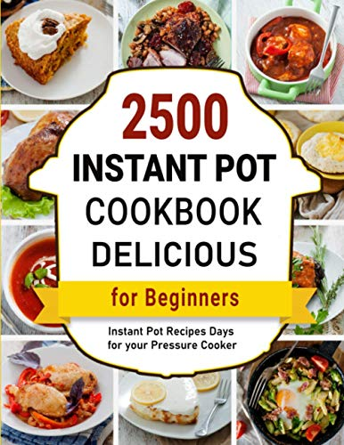 Delicious Instant Pot Cookbook: 2500 Instant Pot Recipes Days for your Pressure Cooker