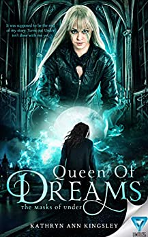 Queen Of Dreams (The Masks Of Under Book 3) by [Kathryn Ann Kingsley]