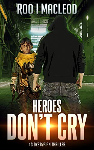 Heroes Don't Cry: #3 Dystopian Thriller series by [Roo I MacLeod]