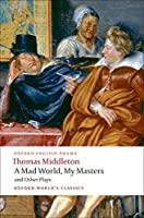 A Mad World, My Masters Michaelmas Term: A Trick to Catch the Old One No Wit, No Help Like a Woman's (Oxford World's Classics)