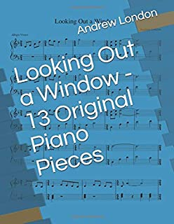 Looking Out a Window - 13 Original Piano Pieces