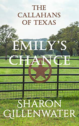 Emily's Chance: Christian Contemporary Western Small-town Romance (The Callahans of Texas Book 2) by [Sharon Gillenwater]