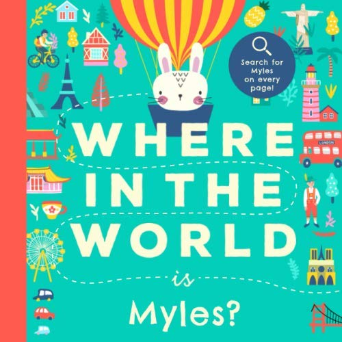 Where In the World is Myles?: A Cultural Search-and-Find Journey Around the World Starring Myles! (Personalized Children's Book Gift)