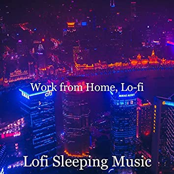 Work from Home, Lo-fi