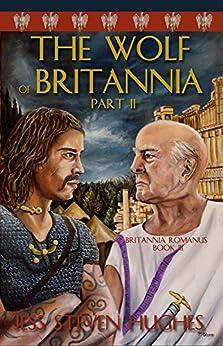 The Wolf of Britannia Part II (Britannia Romanus Book 3) by [Jess Steven Hughes]