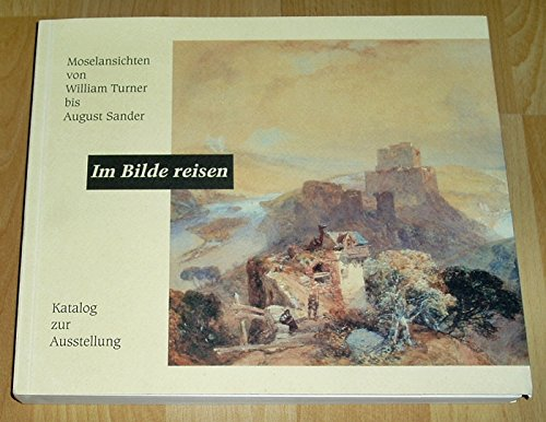 Im Bilde reisen - Moselansichten von William Turner bis August Sander