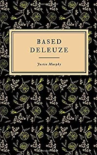 Based Deleuze: The Reactionary Leftism of Gilles Deleuze