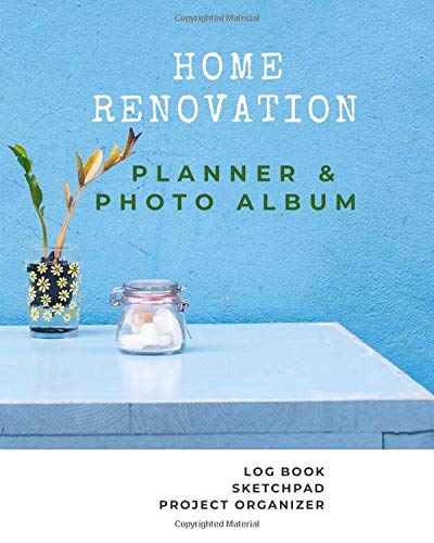 Home Renovation Planner & Photo Album: Log book, Sketchpad, Checklist, Pictures & Project Organizer | Remodeling and House Improvement Progress by Room | 8x10 in