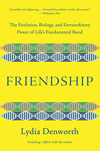 Compare Textbook Prices for Friendship: The Evolution, Biology, and Extraordinary Power of Life's Fundamental Bond Reprint Edition ISBN 9780393541502 by Denworth, Lydia