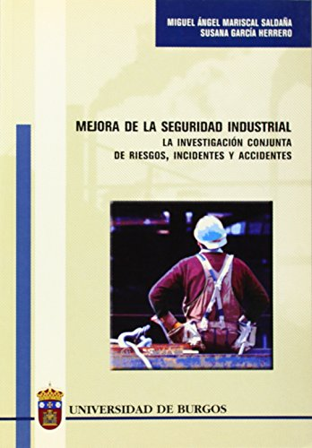 Mejora de la seguridad industrial. La investigación conjunta de riesgos, incidentes y accidentes (Estudios y Monografías)