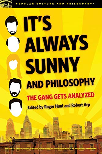 It's Always Sunny and Philosophy: The Gang Gets Analyzed (Popular Culture and Philosophy (91))