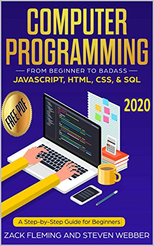 Computer Programming: From Beginner to Badass—JavaScript, HTML, CSS, & SQL: A Step-by-Step Guide for Beginners 2019 (English Edition)