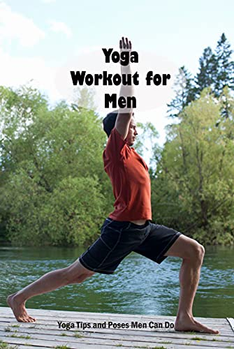 Yoga Workout for Men: Yoga Tips and Poses Men Can Do: Real Men Do Yoga (English Edition)