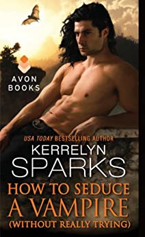 How to Seduce a Vampire (Without Really Trying) (Love at Stake Book 15) by [Kerrelyn Sparks]