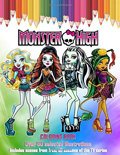 Monster High COLORING BOOK: Over 50 selected illustrations: Includes scenes from from all seasons of the TV series