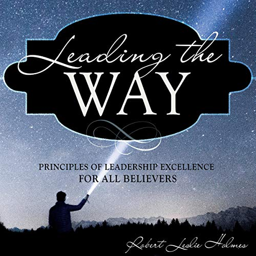 Leading the Way     Principles of Leadership Excellence for All Believers              By:                                                                                                                                 Robert Leslie Holmes                               Narrated by:                                                                                                                                 Justin Whitelock                      Length: 6 hrs and 18 mins     Not rated yet     Overall 0.0