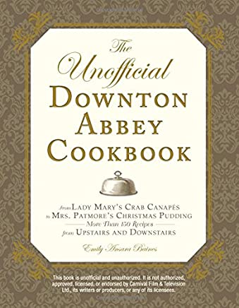 The Unofficial Downton Abbey Cookbook: From Lady Marys Crab Canapes to Mrs. Patmores Christmas Pudding - More Than 150 Recipes from Upstairs and Downstairs