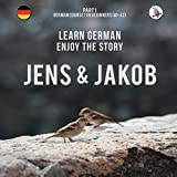 Jens und Jakob. Learn German. Enjoy the Story. Part 1 ‒ German Course for Beginners