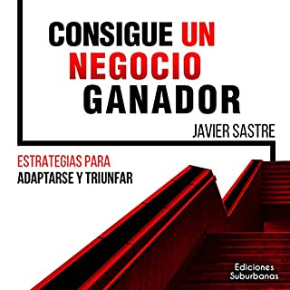 Consigue un Negocio Ganador [Get a Winning Business]     Estrategias para Adaptarse y Triunfar [Strategies to Adapt and Succeed]              By:                                                                                                                                 Javier Sastre Martín                               Narrated by:                                                                                                                                 Alfonso Sales                      Length: 1 hr and 34 mins     27 ratings     Overall 4.9