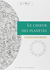 Le choeur des planètes - Le système solaire symbolique de Luc Bigé