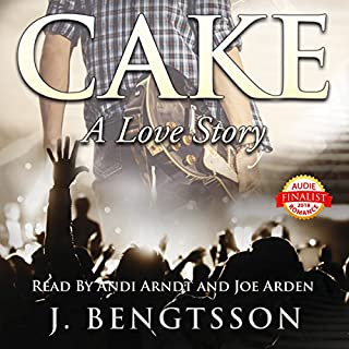 Cake     A Love Story              By:                                                                                                                                 J. Bengtsson                               Narrated by:                                                                                                                                 Andi Arndt,                                                                                        Joe Arden                      Length: 12 hrs and 42 mins     123 ratings     Overall 4.6