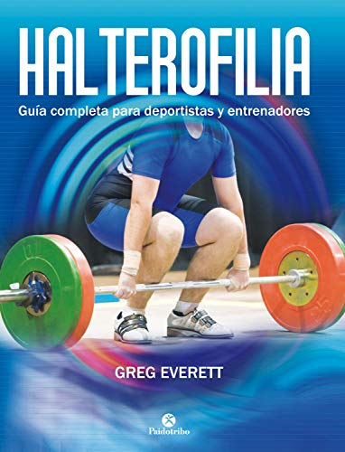 Halterofilia: Guía completa para deportistas y entrenadores (Musculación)