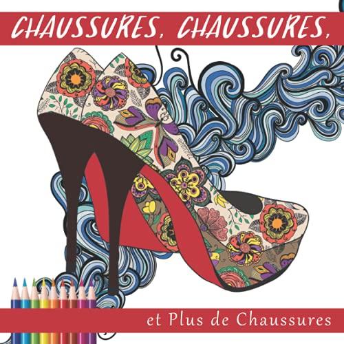 Chaussures, Chaussures, et Plus de Chaussures: Un livre de coloriage adulte pour les amateurs de mode
