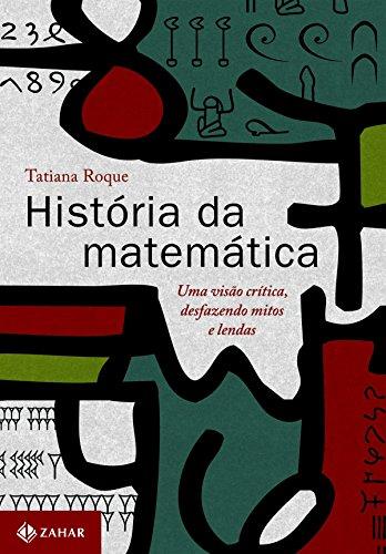 História da matemática: Uma visão crítica, desfazendo mitos e lendas