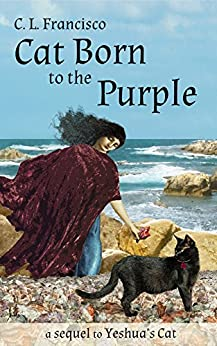 Cat Born to the Purple: A Sequel to Yeshua's Cat (Yeshua's Cats Book 4) by [C. L. Francisco]