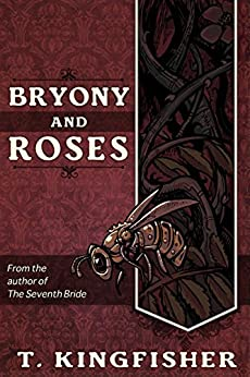 Bryony And Roses by [T. Kingfisher]