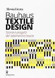 Bauhaus textile design. Storia e progetti del laboratorio tessile